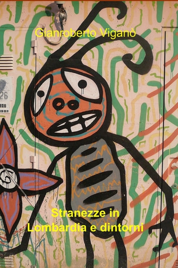 Stranezze in Lombardia e dintorni ebook by Gianroberto Vigan�