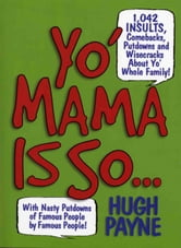 Yo' Mama Is So... - 892 Insults, Comebacks, Putdowns, and Wisecracks About Yo' Whole Family! ebook by Hugh Payne