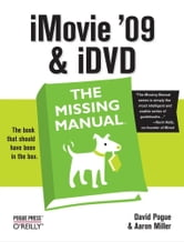 iMovie '09 & iDVD: The Missing Manual - The Missing Manual ebook by David Pogue,Aaron Miller