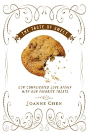 The Taste of Sweet - Our Complicated Love Affair with Our Favorite Treats ebook by Joanne Chen