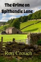 The Crime on Spithandle Lane ebook by Ron Crouch