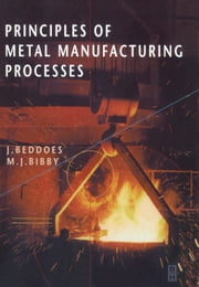 Principles of Metal Manufacturing Processes ebook by Beddoes, J.