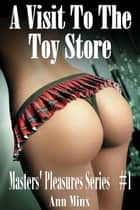A Visit To The Toy Store ebook by Ann Minx