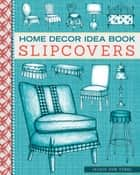 Home Decor Idea Book Slipcovers ebook by Jackie Von Tobel