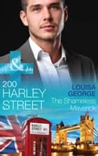 200 Harley Street: The Shameless Maverick (Mills & Boon Medical) (200 Harley Street, Book 7) ebook by Louisa George