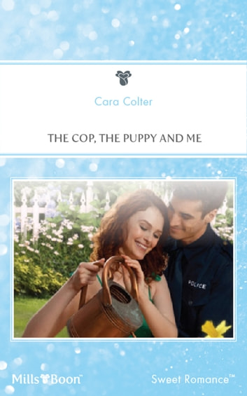 The Cop, The Puppy And Me ebook by Cara Colter