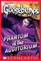 Classic Goosebumps #20: Phantom of the Auditorium ebook by R.L. Stine