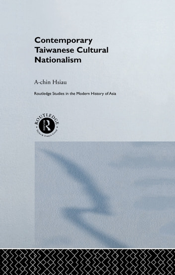 Contemporary Taiwanese Cultural Nationalism ebook by A-Chin Hsiau