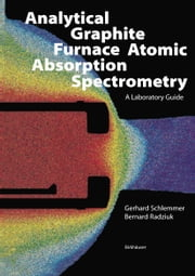 Analytical Graphite Furnace Atomic Absorption Spectrometry - A Laboratory Guide ebook by G. Schlemmer