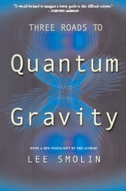 Three Roads To Quantum Gravity ebook by Lee Smolin