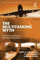 The Multitasking Myth - Handling Complexity in Real-World Operations ebook by Loukia D. Loukopoulos, R. Key Dismukes, Immanuel Barshi