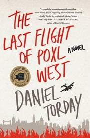 The Last Flight of Poxl West - A Novel ebook by Daniel Torday