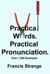 Practical Words. Practical Pronunciation. ebook by Francis Strange