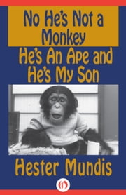 No He's Not a Monkey, He's an Ape and He's My Son ebook by Hester Mundis