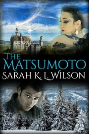 The Matsumoto - Book Three: The Matsumoto Trilogy ebook by Sarah K. L. Wilson