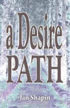 A Desire Path ebook by Jan Shapin