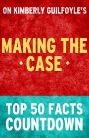 Making the Case: Top 50 Facts Countdown ebook by TK Parker