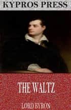 The Waltz ebook by Lord Byron
