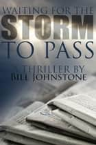Waiting for the Storm to Pass ebook by Bill Johnstone