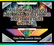 Microsoft Azure SQL Data Warehouse - Architecture and SQL ebook by Tom Coffing,Todd Wilson