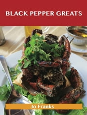 Black Pepper Greats: Delicious Black Pepper Recipes, The Top 100 Black Pepper Recipes ebook by Franks Jo