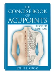 The Concise Book of Acupoints ebook by John R Cross