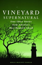 Vineyard Supernatural - True Ghost Stories from America's Most Haunted Island ebook by Holly Nadler