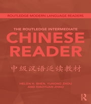 The Routledge Intermediate Chinese Reader ebook by Helen Shen,Zhou Yunong,Xiaoyuan Zhao