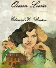Queen Lucia ebook by Edward F. Benson