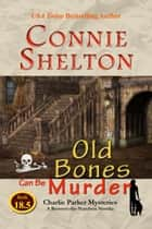 Old Bones Can Be Murder: Charlie Parker Mysteries: A Between-the-Numbers Novella ebook by Connie Shelton