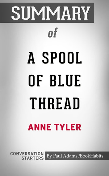 Summary Of A Spool Of Blue Thread A Novel By Anne Tyler