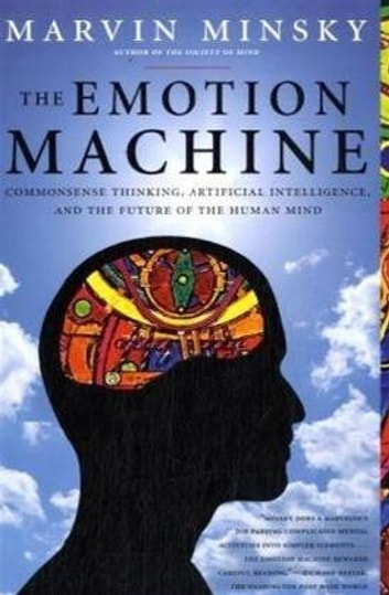 The emotion machine ebook by marvin minsky 9781416579304 rakuten the emotion machine commonsense thinking artificial intelligence and the future of the human fandeluxe Choice Image