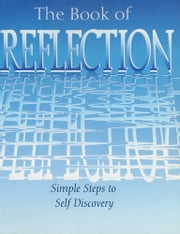 The Book of Reflection: Simple Steps to Self Discovery - Simple Steps to Self Discovery ebook by Arcturus Publishing