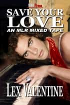 Save Your Love ebook by Lex Valentine