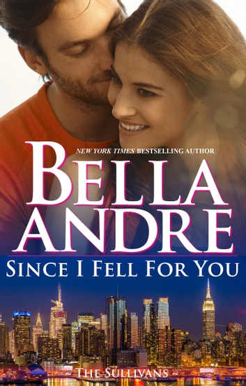 Since I Fell For You (The Sullivans) ebook by Bella Andre