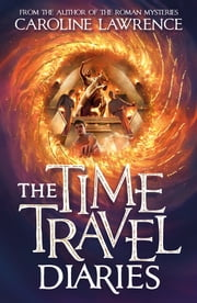 The Time Travel Diaries eBook by Caroline Lawrence