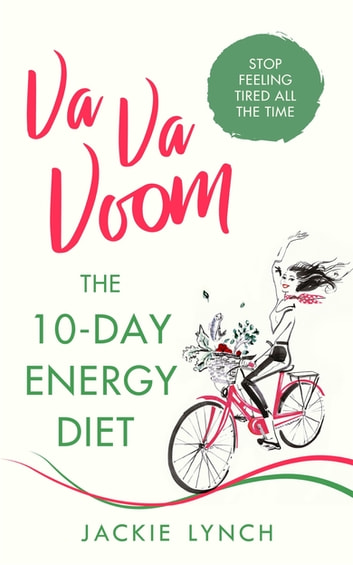 Va Va Voom - The 10-Day Energy Diet that will stop you feeling Tired All The Time eBook by Jackie Lynch