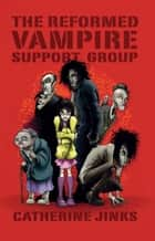 The Reformed Vampire Support Group ebook by Catherine Jinks