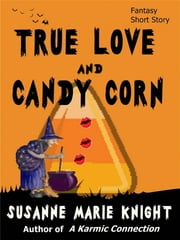 True Love And Candy Corn (Short Story) ebook by Susanne Marie Knight