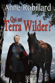 Qui est Terra Wilder? ebook by Anne Robillard