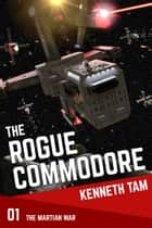 The Rogue Commodore ebook by Kenneth Tam