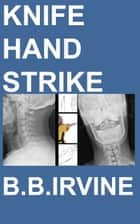 Knife Hand Strike ebook by B.B. Irvine