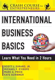 International Business Basics - Learn What You Need in 2 Hours ebook by Michael F. O'Keefe,Marc A. Price,Kate Scribner