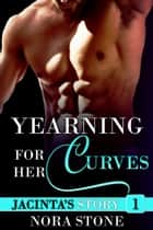 Yearning For Her Curves - Yearning For Her Curves, #1 ebook by Nora Stone