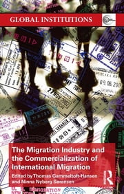 The Migration Industry and the Commercialization of International Migration ebook by Thomas Gammeltoft-Hansen,Ninna Nyberg Sorensen