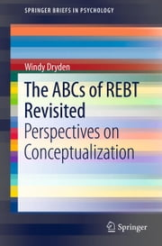 The ABCs of REBT Revisited - Perspectives on Conceptualization ebook by Windy Dryden