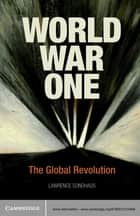 World War One - The Global Revolution ebook by Lawrence Sondhaus