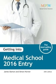 Getting into Medical School: 2016 Entry ebook by James Barton,Simon Horner