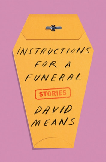 Instructions for a Funeral - Stories eBook by David Means