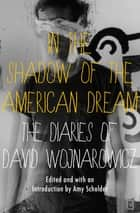 In the Shadow of the American Dream - The Diaries of David Wojnarowicz ebook by Amy Scholder, David Wojnarowicz